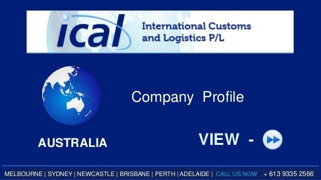 AUSTRALIA Company Profile VIEW - MELBOURNE | SYDNEY | NEWCASTLE | BRISBANE | PERTH | ADELAIDE | CALL US NOW + 613 9335 2566