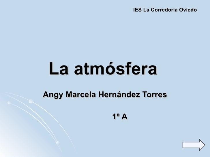 La atmósfera   Angy Marcela Hernández Torres 1º A IES La Corredoria Oviedo