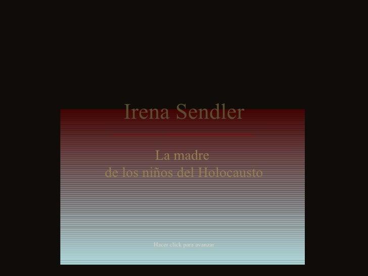 Irena Sendler La madre  de los niños del Holocausto Hacer click para avanzar