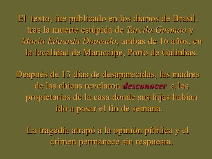 <ul><li>El  texto, fue publicado en los diarios de Brasil, tras la muerte estúpida de  Tarcila Gusmao  y  María   Eduarda ...