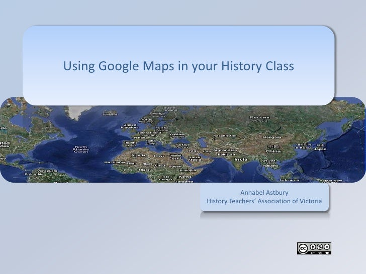 Using Google Maps in your History Class                                         Annabel Astbury                         Hi...