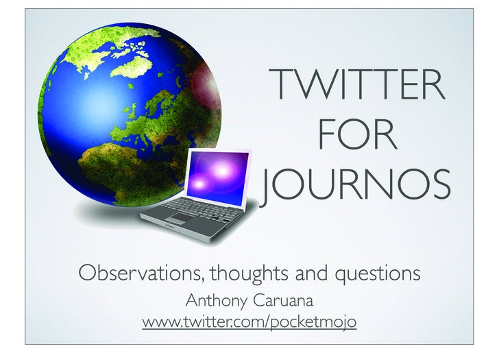 TWITTER                        FOR                     JOURNOS Observations, thoughts and questions           Anthony Caru...