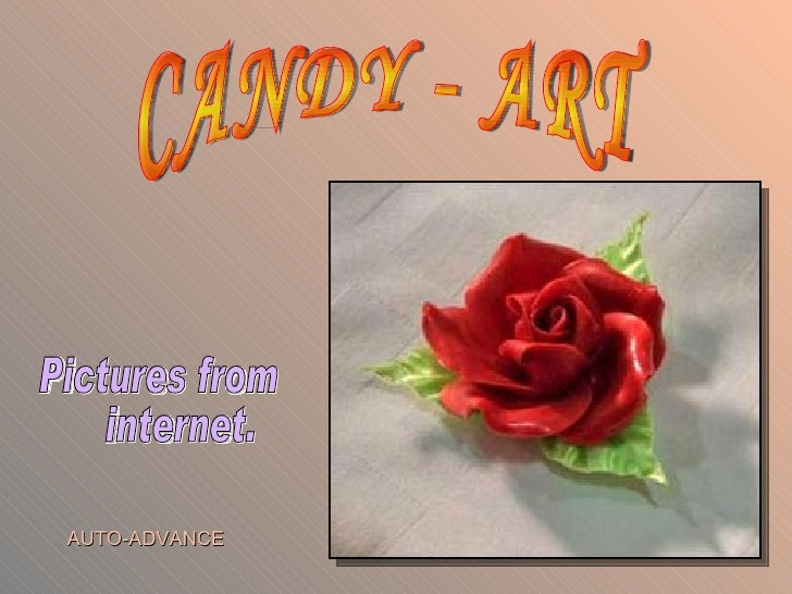 CANDY - ART Pictures from internet. AUTO-ADVANCE