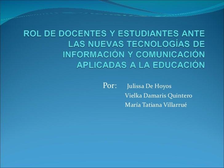 Por:    Julissa De Hoyos Vielka Damaris Quintero María Tatiana Villarrué