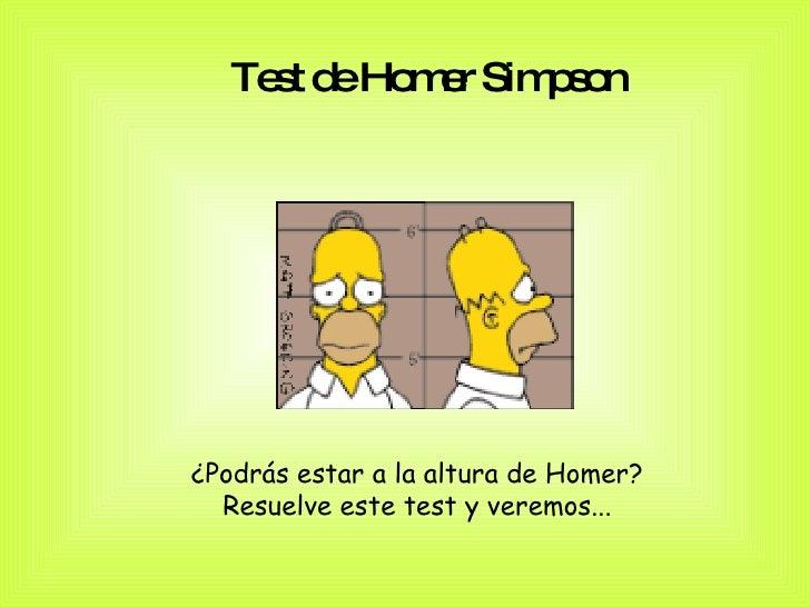 Test de Homer Simpson   ¿Podrás estar a la altura de Homer?  Resuelve este test y veremos...