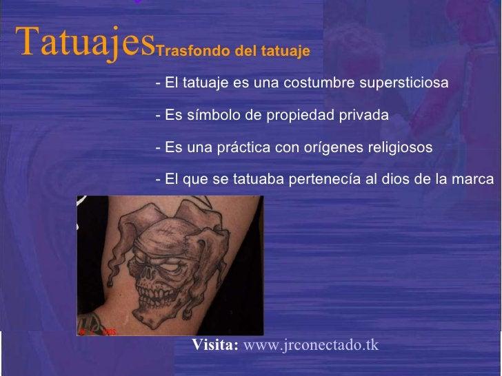 Trasfondo del tatuaje - El tatuaje es una costumbre supersticiosa - Es símbolo de propiedad privada - Es una práctica con ...