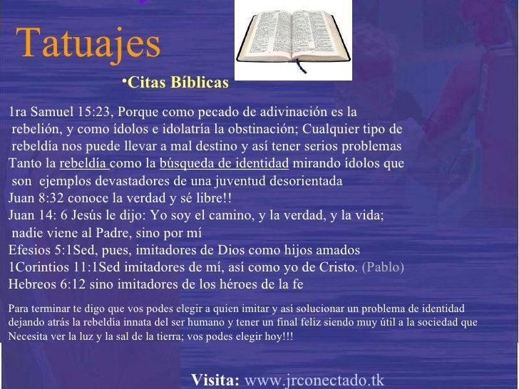 Tatuajes <ul><li>Citas Bíblicas </li></ul>1ra Samuel 15:23, P orque como pecado de adivinación es la  rebelión, y como ído...