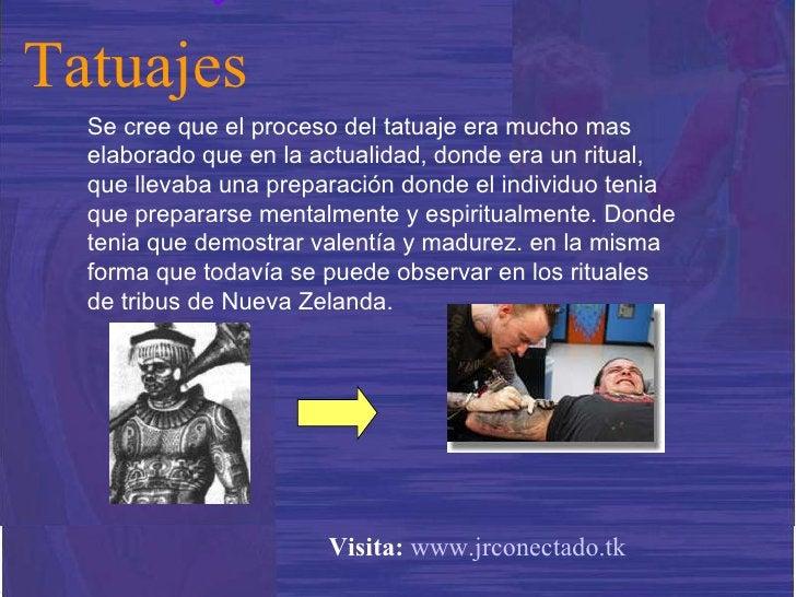 Se cree que el proceso del tatuaje era mucho mas elaborado que en la actualidad, donde era un ritual, que llevaba una prep...