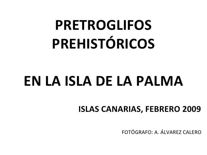 PRETROGLIFOS PREHISTÓRICOS EN LA ISLA DE LA PALMA ISLAS CANARIAS, FEBRERO 2009 FOTÓGRAFO: A. ÁLVAREZ CALERO