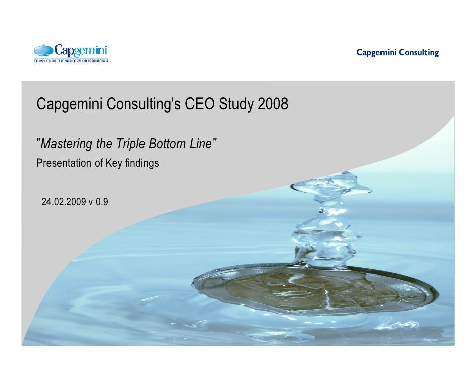 "Capgemini Consulting's CEO Study 2008  ""Mastering the Triple Bottom Line"" Presentation of Key findings    24.02.2009 v 0.9"