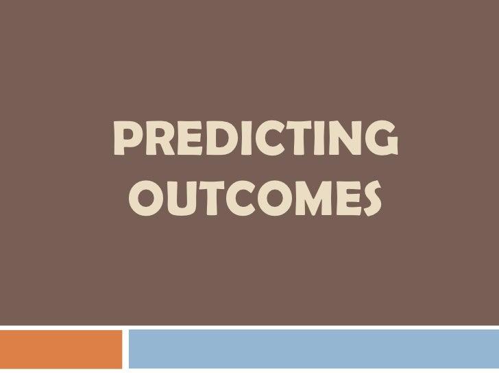 Predicting Outcomes<br />