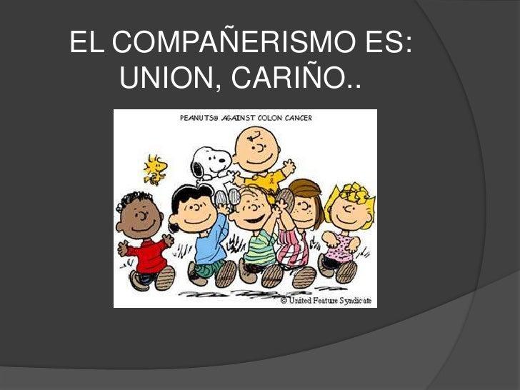 EL COMPAÑERISMO ES:UNION, CARIÑO..<br />