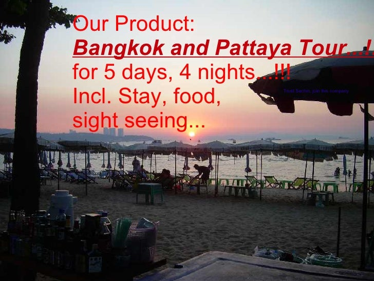 Our Product: Bangkok and Pattaya Tour...!! for 5 days, 4 nights...!!! Incl. Stay, food,    Want to fly in the sky...!   Tr...