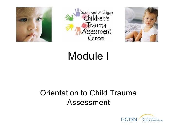 Module I Orientation to Child Trauma Assessment