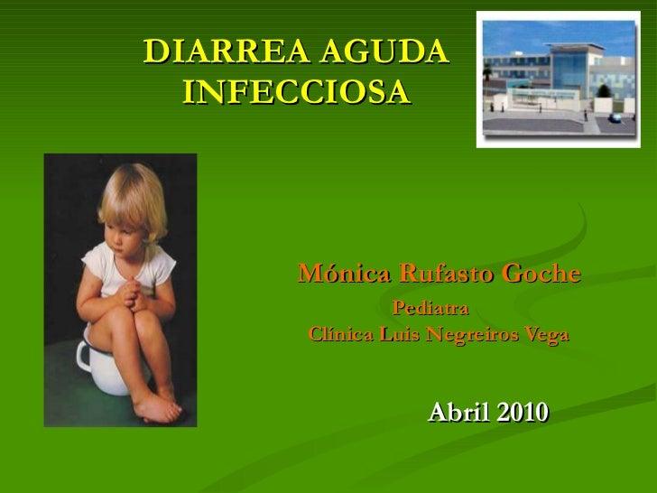 Mónica Rufasto Goche   Pediatra    Clínica Luis Negreiros Vega Abril 2010 DIARREA AGUDA INFECCIOSA