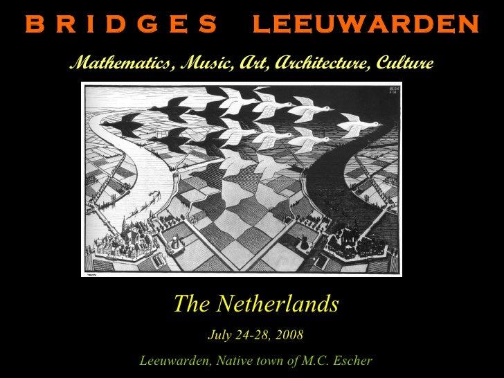B R I D G E S  LEEUWARDEN Mathematics, Music, Art, Architecture, Culture   The Netherlands July 24-28, 2008 Leeuwarden, Na...