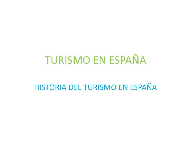 TURISMO EN ESPAÑA<br />HISTORIA DEL TURISMO EN ESPAÑA<br />