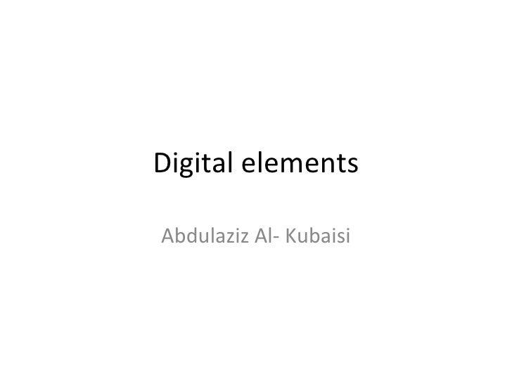 Digital elements Abdulaziz Al- Kubaisi