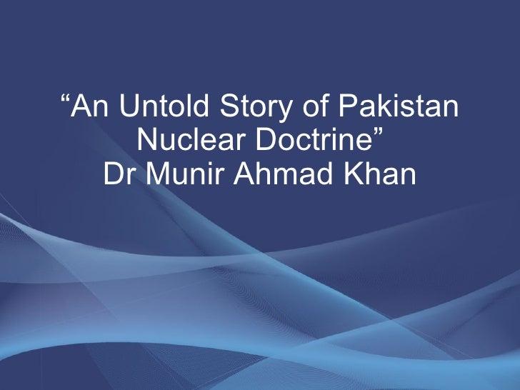 """ An Untold Story of Pakistan Nuclear Doctrine"" Dr Munir Ahmad Khan"