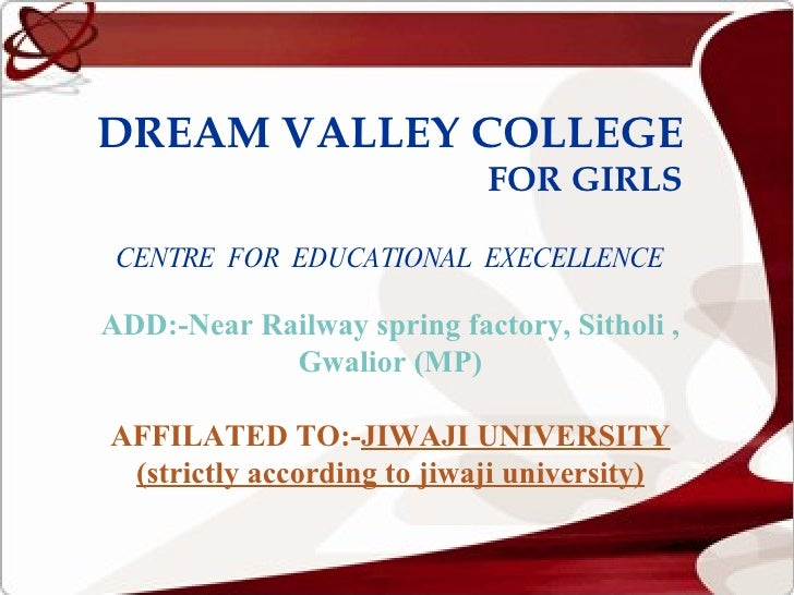 DREAM VALLEY COLLEGE   FOR GIRLS CENTRE  FOR  EDUCATIONAL  EXECELLENCE ADD:-Near Railway spring factory, Sitholi , Gwalior...