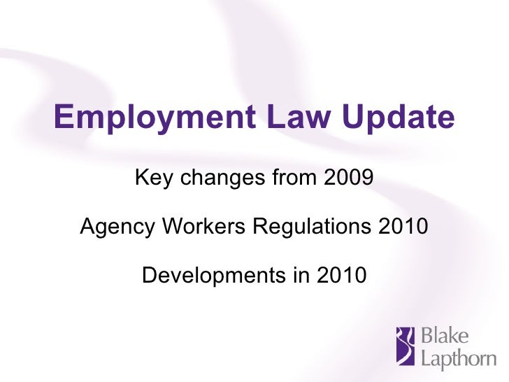 Employment Law Update Key changes from 2009 Agency Workers Regulations 2010 Developments in 2010