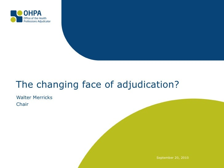 The changing face of adjudication? Walter Merricks Chair September 20, 2010
