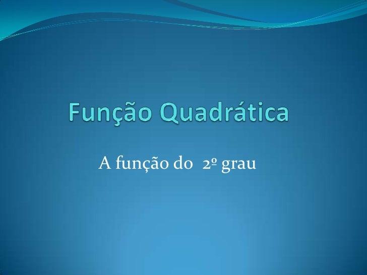 Função Quadrática<br />A função do  2º grau<br />