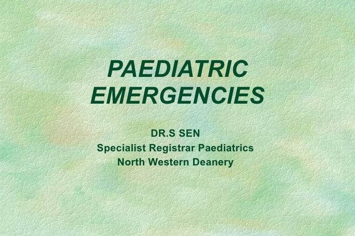 PAEDIATRIC EMERGENCIES DR.S SEN Specialist Registrar Paediatrics North Western Deanery
