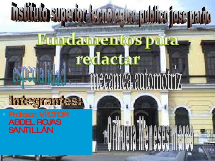 <ul><li>Profesor: VÍCTOR   ABDEL ROJAS SANTILLÁN  </li></ul>instituto superior tecnologico publico jose pardo  especialida...