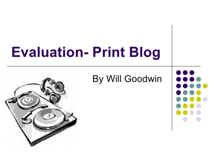 Evaluation- Print Blog  By Will Goodwin