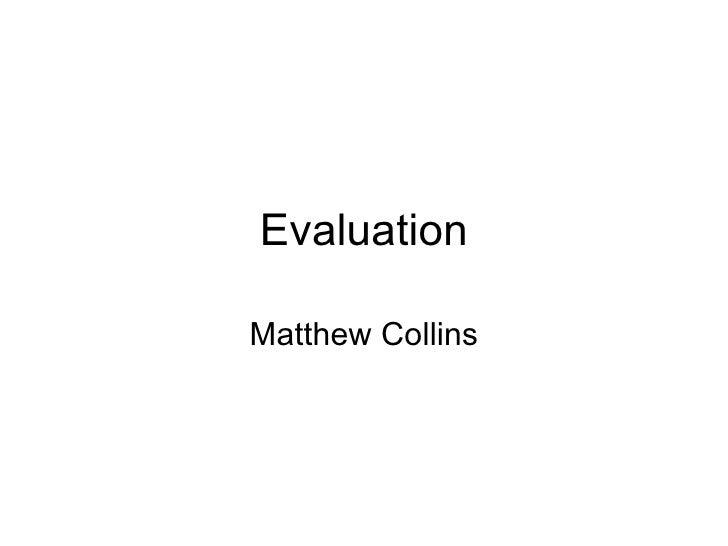 Evaluation Matthew Collins