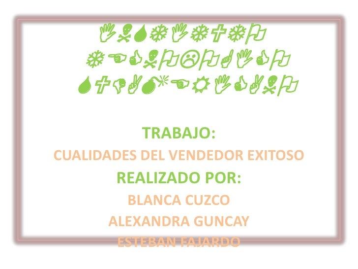 INSTITUTO TECNOLOGICO SUDAMERICANO<br />TRABAJO: <br />CUALIDADES DEL VENDEDOR EXITOSO<br />REALIZADO POR: <br />BLANCA CU...