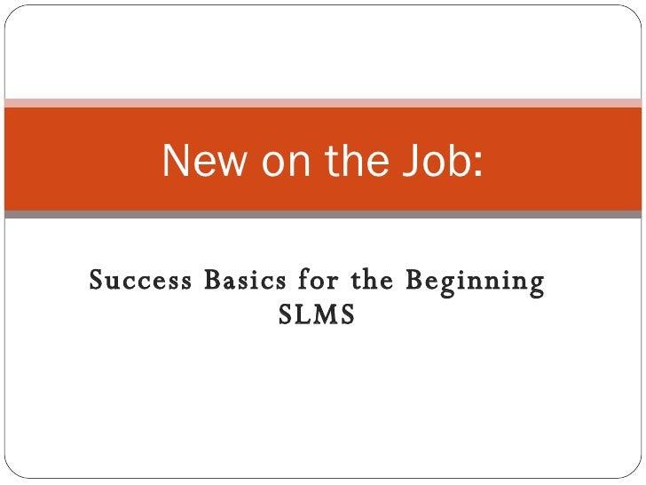 Success Basics for the Beginning SLMS New on the Job: