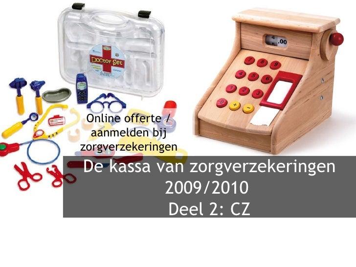 De kassa van zorgverzekeringen 2009/2010  Deel 2: CZ Online offerte / aanmelden bij zorgverzekeringen