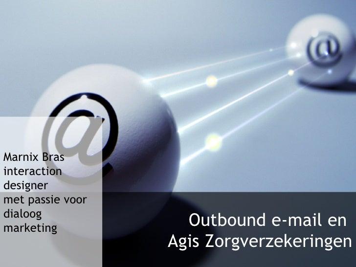 Outbound e-mail en  Agis Zorgverzekeringen Marnix Bras interaction designer met passie voor dialoog marketing