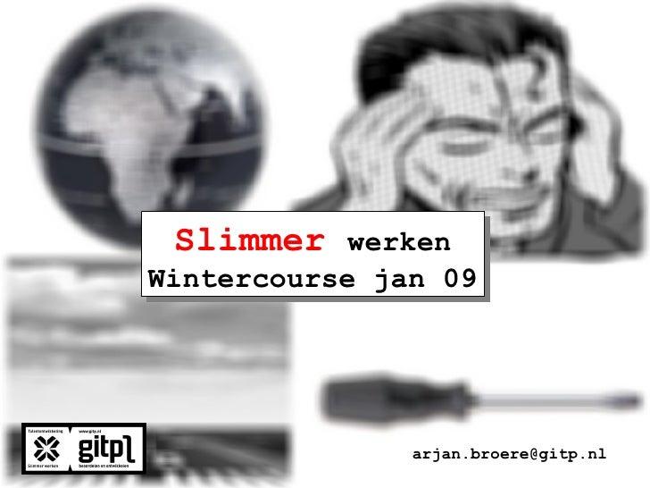 Slimmer   werken Wintercourse jan 09 [email_address]