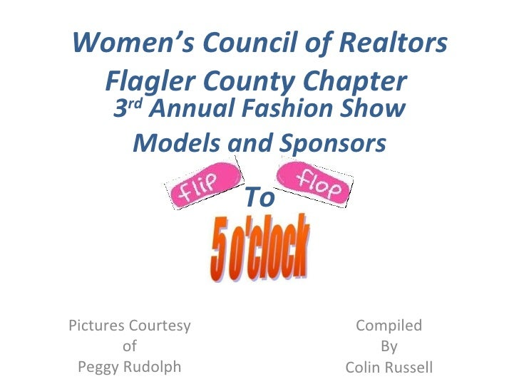 3 rd  Annual Fashion Show Models and Sponsors Pictures Courtesy of Peggy Rudolph Women's Council of Realtors Flagler Count...