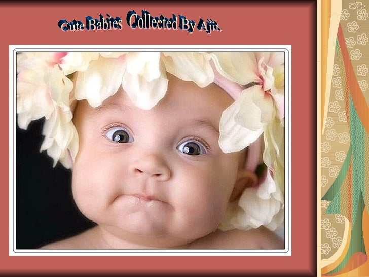 Cute Babies  Collected By Ajit.