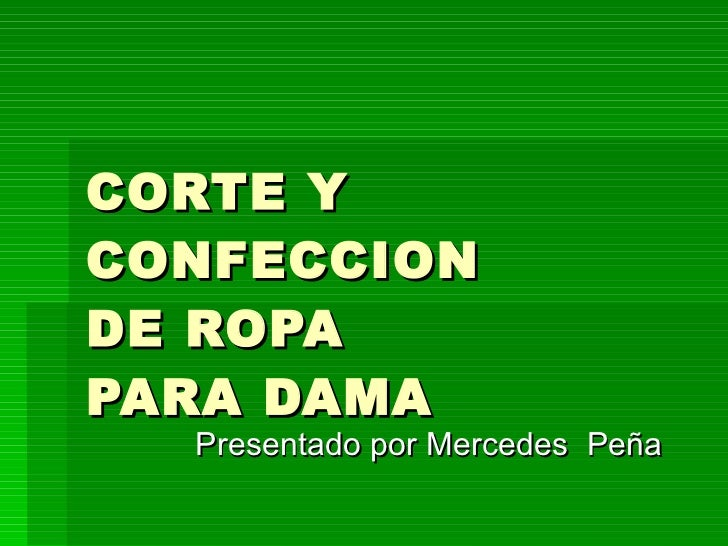 CORTE Y CONFECCION DE ROPA PARA DAMA Presentado por Mercedes  Peña