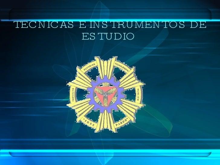 TECNICAS E INSTRUMENTOS DE ESTUDIO