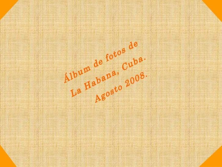 Álbum de fotos de  La Habana, Cuba. Agosto 2008.