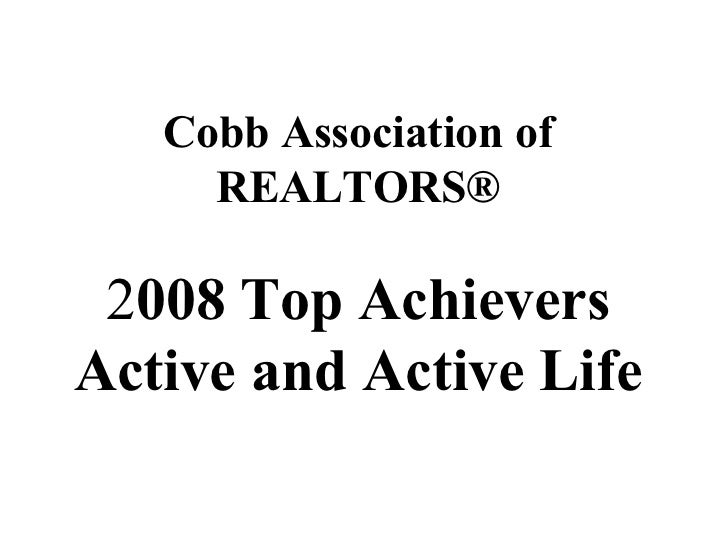 Cobb Association of REALTORS ® 2 008 Top Achievers Active and Active Life