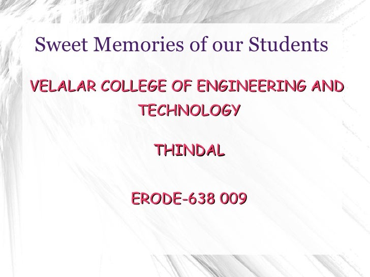Sweet Memories of our Students VELALAR COLLEGE OF ENGINEERING AND  TECHNOLOGY THINDAL ERODE-638 009
