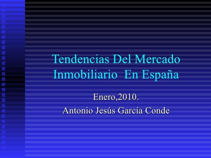 Tendencias Del Mercado Inmobiliario  En España Enero,2010. Antonio Jesús García Conde