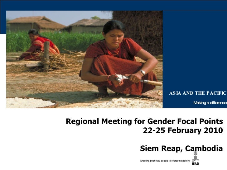 ASIA AND THE PACIFIC Making a difference Regional Meeting for Gender Focal Points 22-25 February 2010 Siem Reap, Cambodia