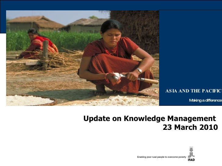 ASIA AND THE PACIFIC Making a difference Update on Knowledge Management  23 March 2010