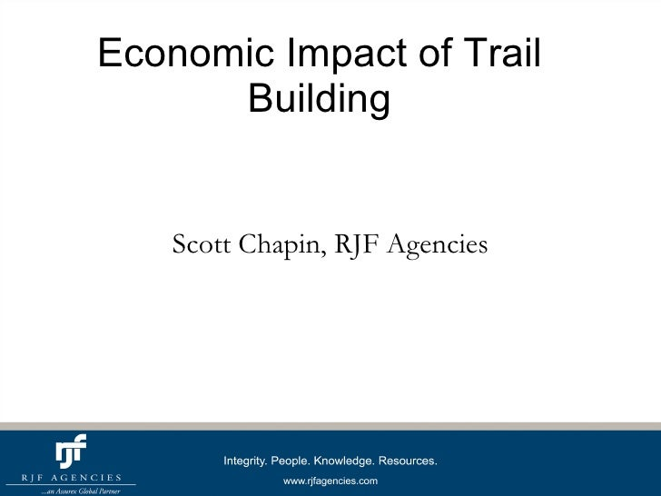 Economic Impact of Trail Building Scott Chapin, RJF Agencies