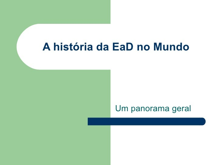A história da EaD no Mundo Um panorama geral