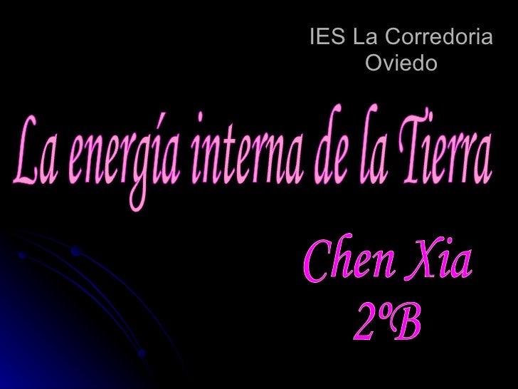 IES La Corredoria Oviedo La energía interna de la Tierra Chen Xia 2ºB