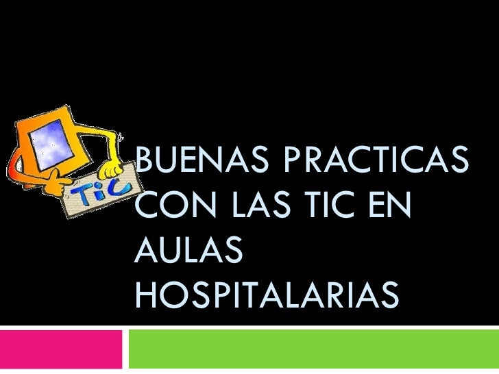 Buenas practicas con LAS TIC EN AULAS HOSPITALARIAS<br />